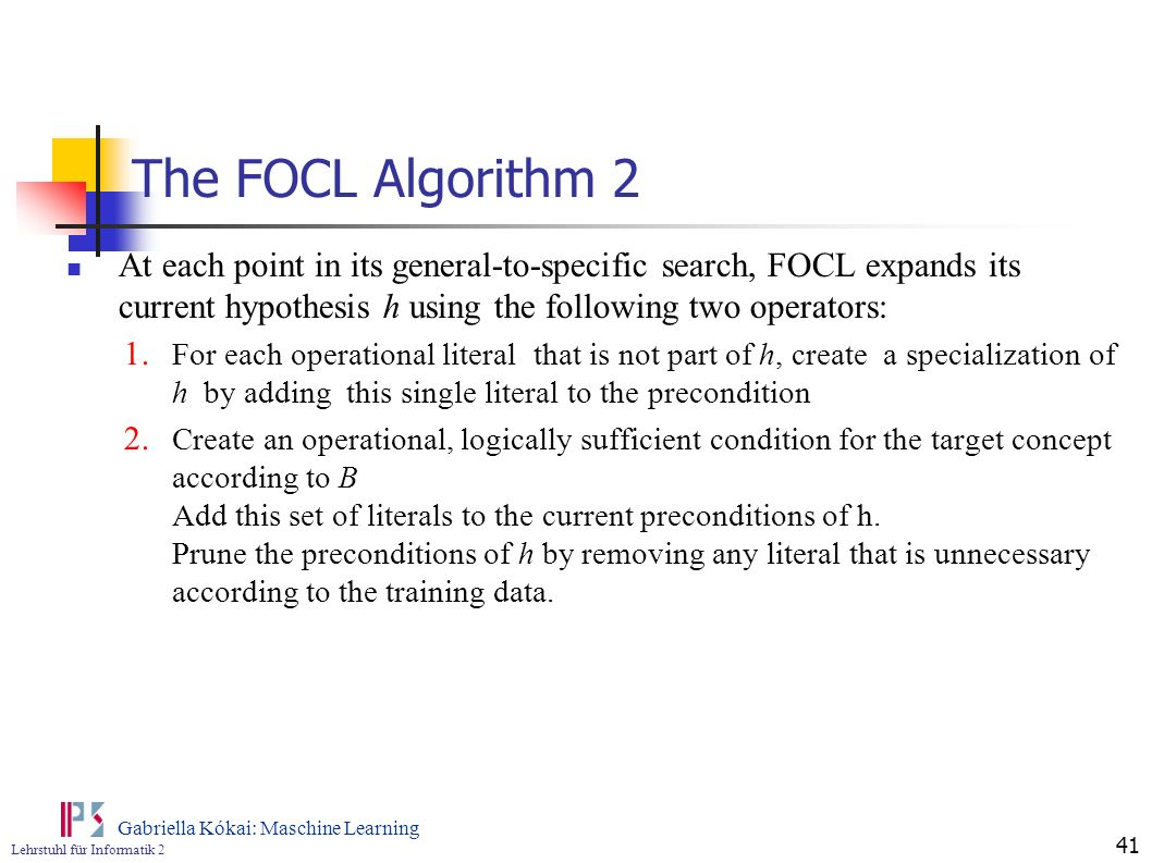 The FOCL Algorithm 2 At each point in its general-to-specific search, FOCL expands its current hypothesis h using the following two operators: