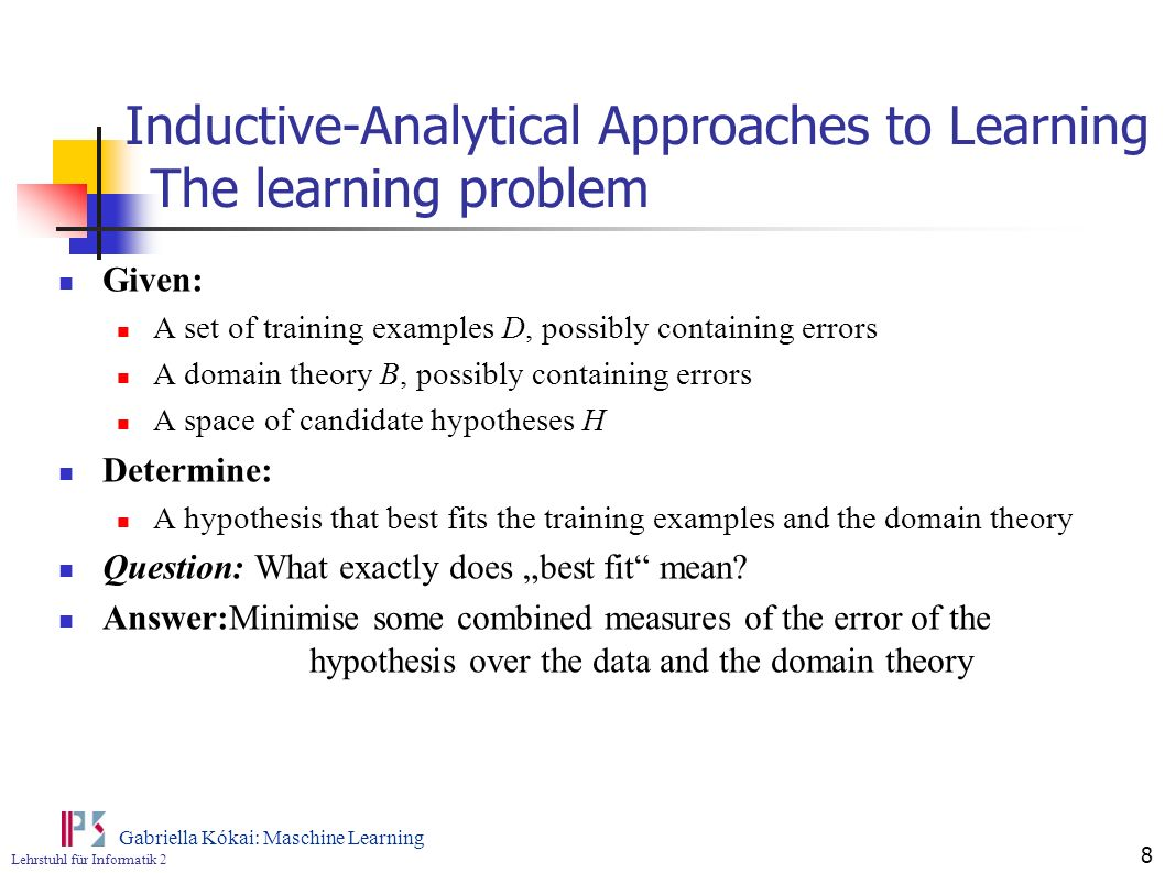 Inductive-Analytical Approaches to Learning The learning problem