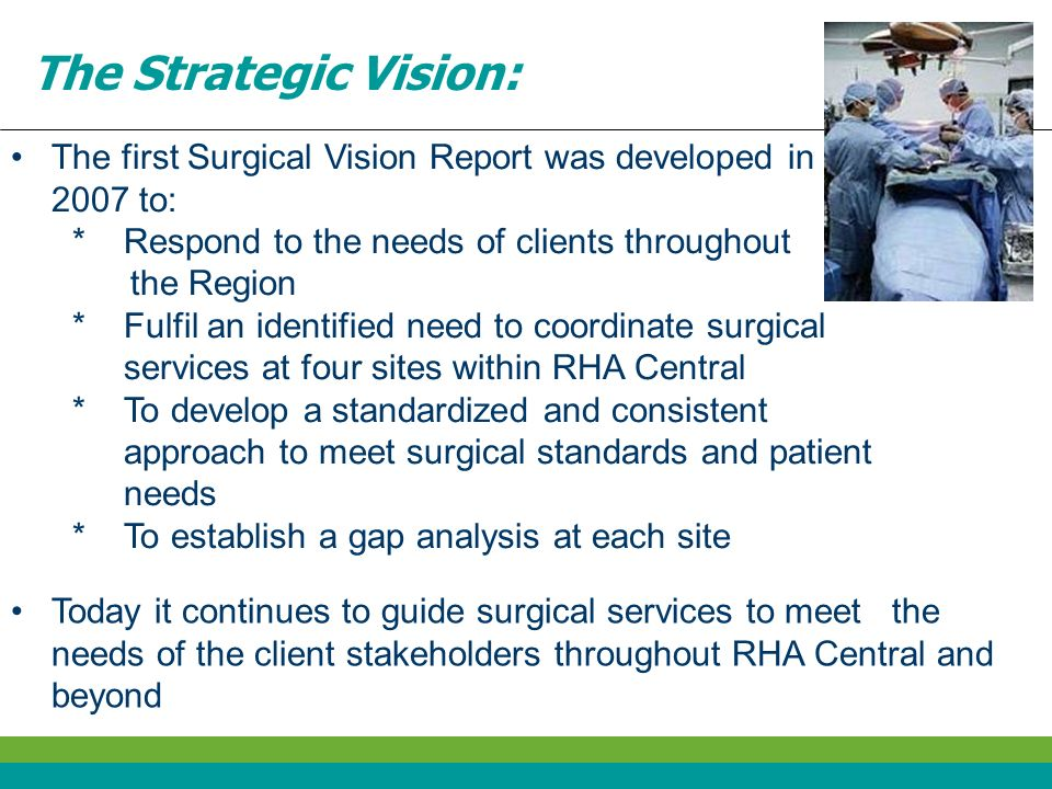 The Strategic Vision: The first Surgical Vision Report was developed in 2007 to: Respond to the needs of clients throughout.