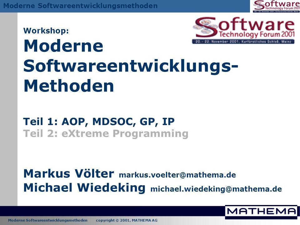 Workshop: Moderne Softwareentwicklungs-Methoden Teil 1: AOP, MDSOC, GP, IP Teil 2: eXtreme Programming Markus Völter markus.voelter@mathema.de Michael Wiedeking michael.wiedeking@mathema.de