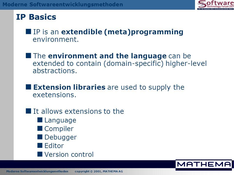 IP Basics IP is an extendible (meta)programming environment.