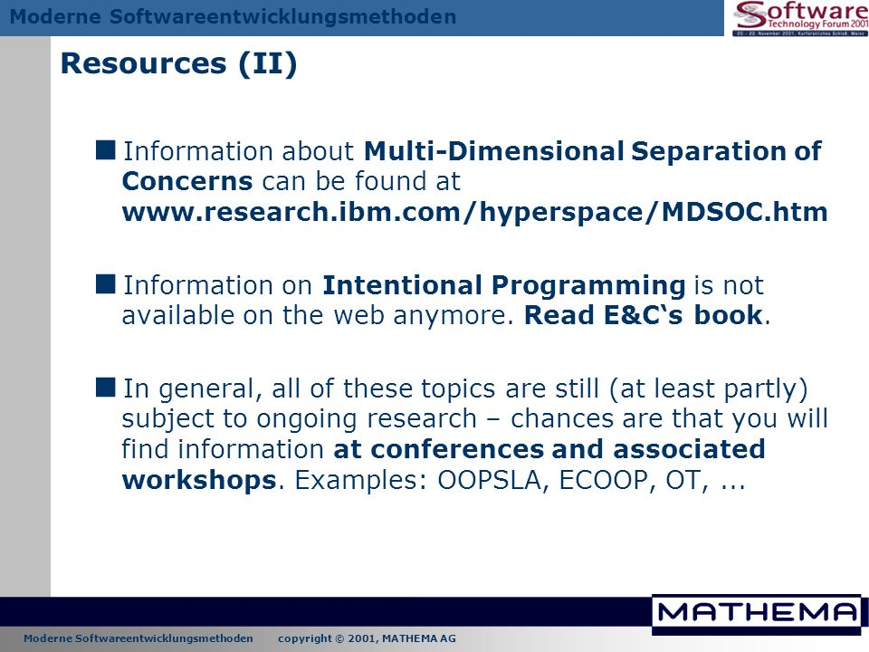 Resources (II) Information about Multi-Dimensional Separation of Concerns can be found at www.research.ibm.com/hyperspace/MDSOC.htm.
