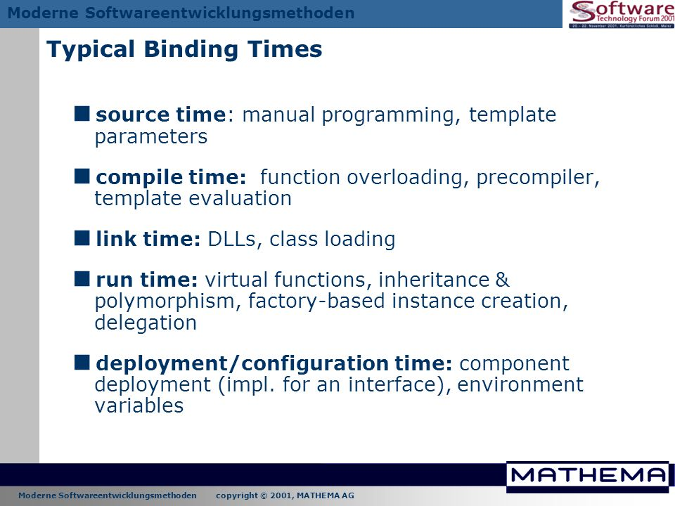 Typical Binding Times source time: manual programming, template parameters. compile time: function overloading, precompiler, template evaluation.