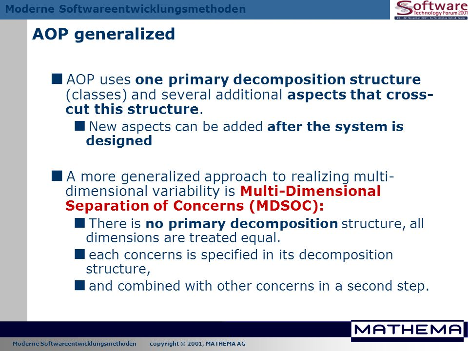AOP generalized AOP uses one primary decomposition structure (classes) and several additional aspects that cross-cut this structure.