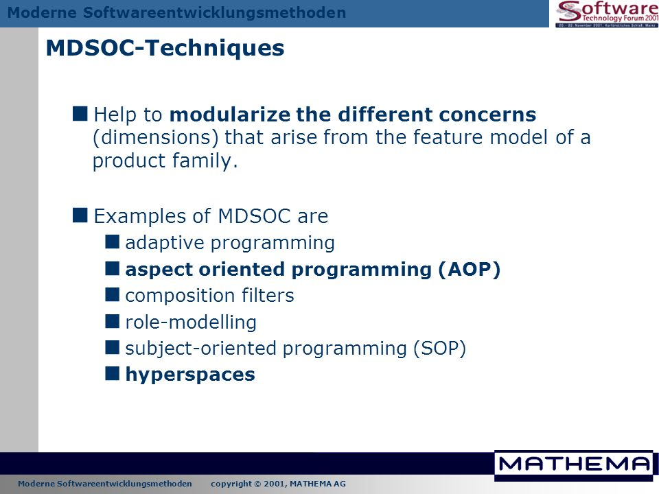 MDSOC-Techniques Help to modularize the different concerns (dimensions) that arise from the feature model of a product family.