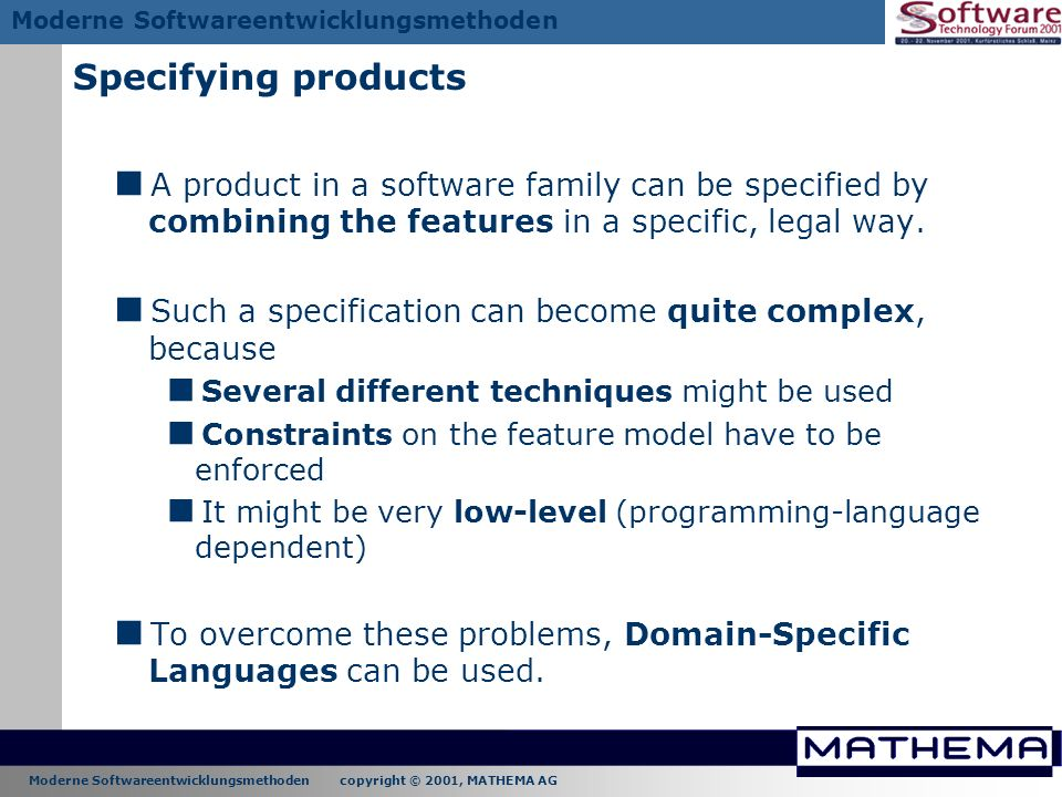 Specifying products A product in a software family can be specified by combining the features in a specific, legal way.