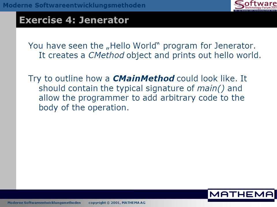 """Exercise 4: Jenerator You have seen the """"Hello World program for Jenerator. It creates a CMethod object and prints out hello world."""