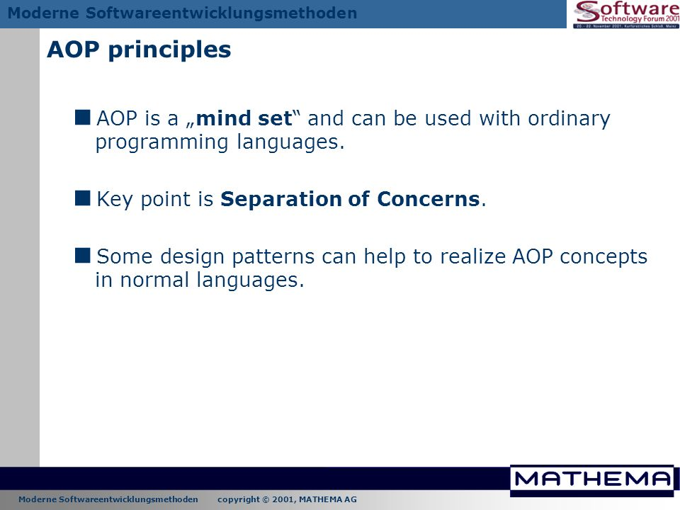 """AOP principles AOP is a """"mind set and can be used with ordinary programming languages. Key point is Separation of Concerns."""