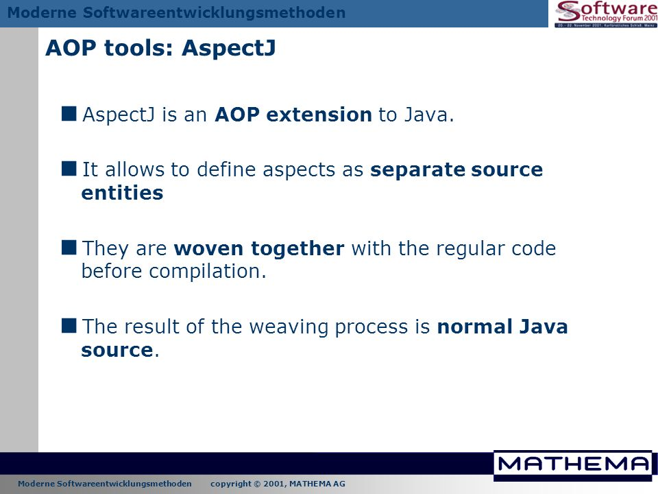 AOP tools: AspectJ AspectJ is an AOP extension to Java.