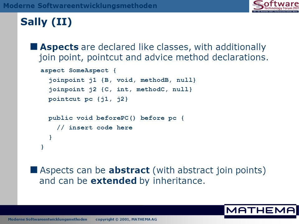 Sally (II) Aspects are declared like classes, with additionally join point, pointcut and advice method declarations.