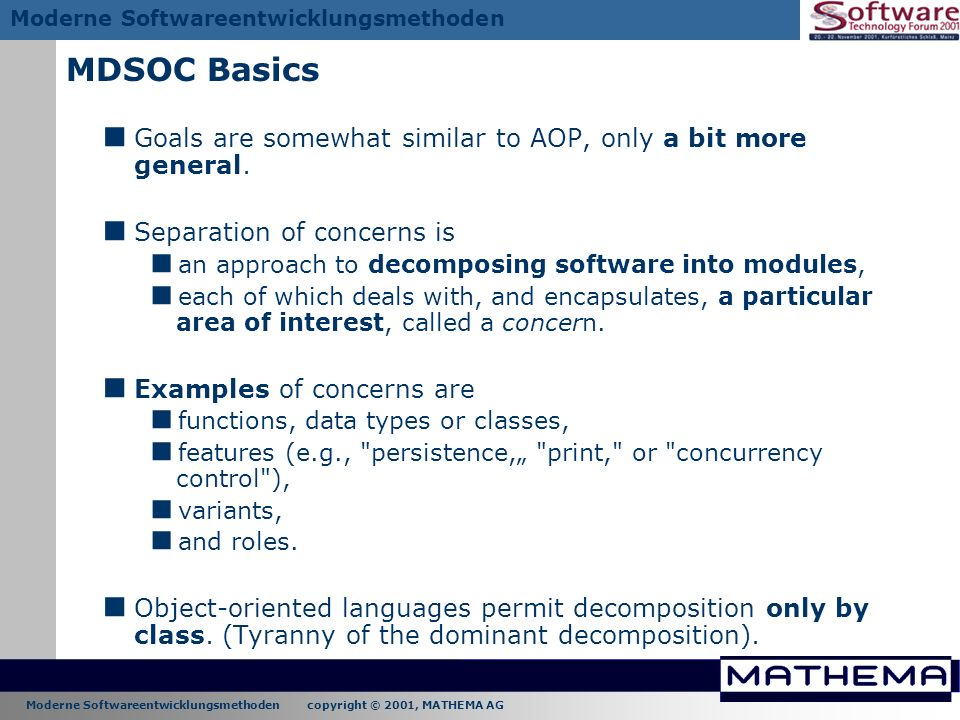 MDSOC Basics Goals are somewhat similar to AOP, only a bit more general. Separation of concerns is.