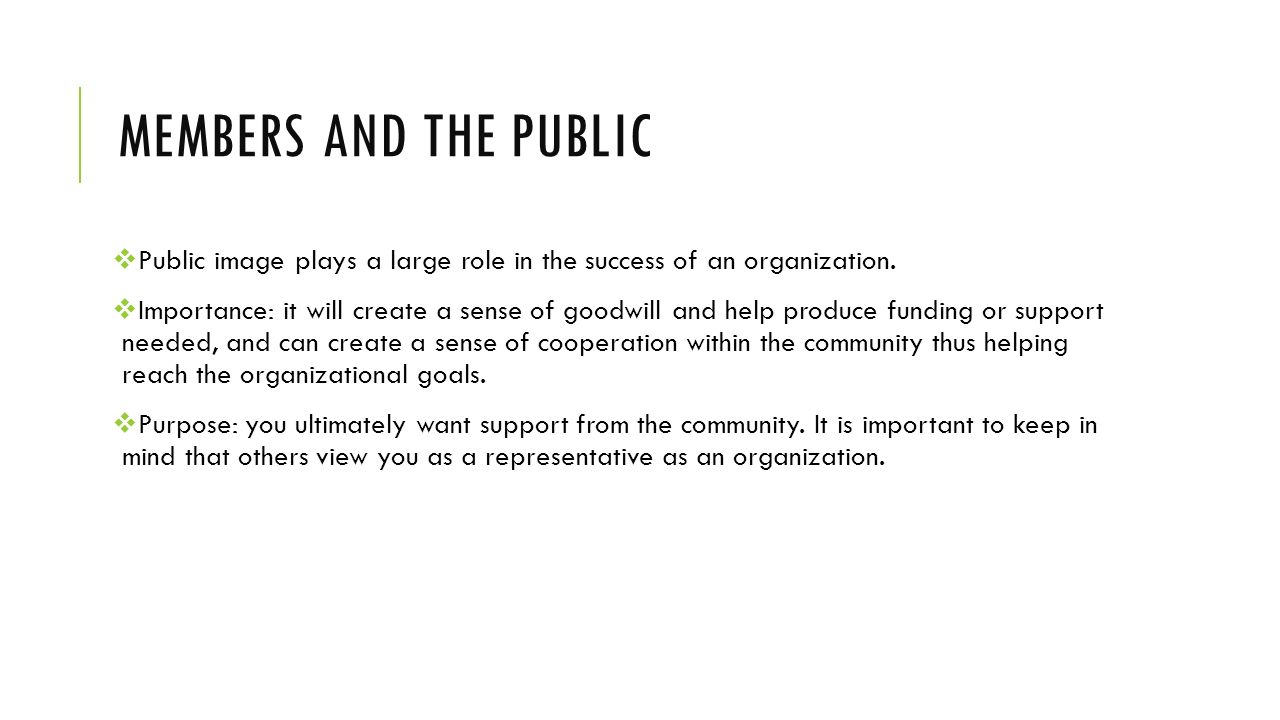 Members and the public Public image plays a large role in the success of an organization.