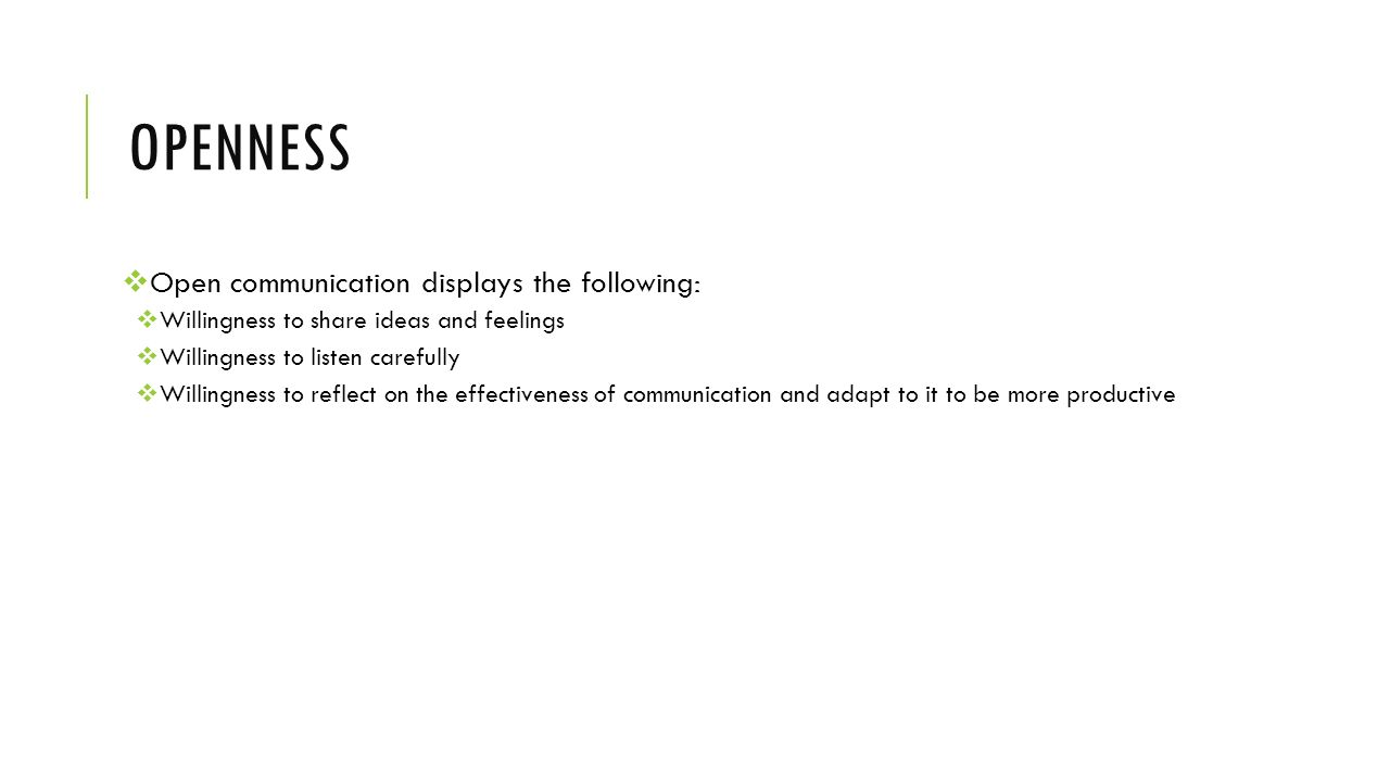 openness Open communication displays the following: