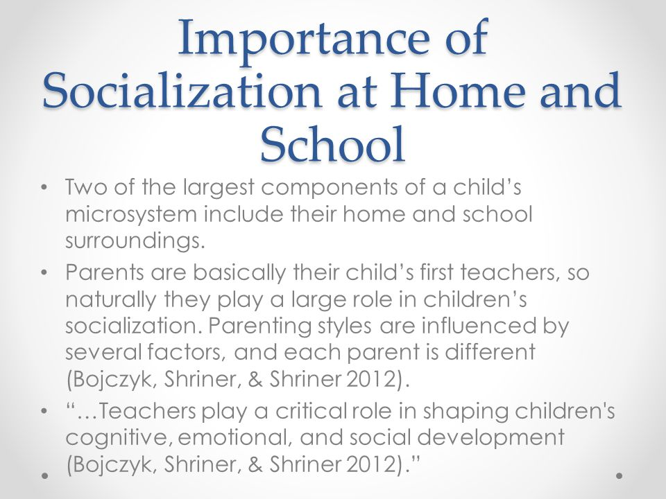 the importance of the family as a socialization agent to childhood development Early childhood development by jona k anderson-mcnamee, msu extension family and consumer science agent world to an understanding of the importance of social.