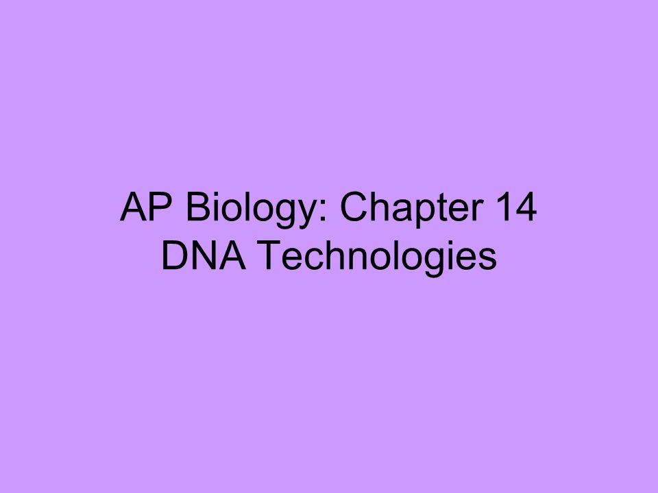 AP Biology: Chapter 14 DNA Technologies