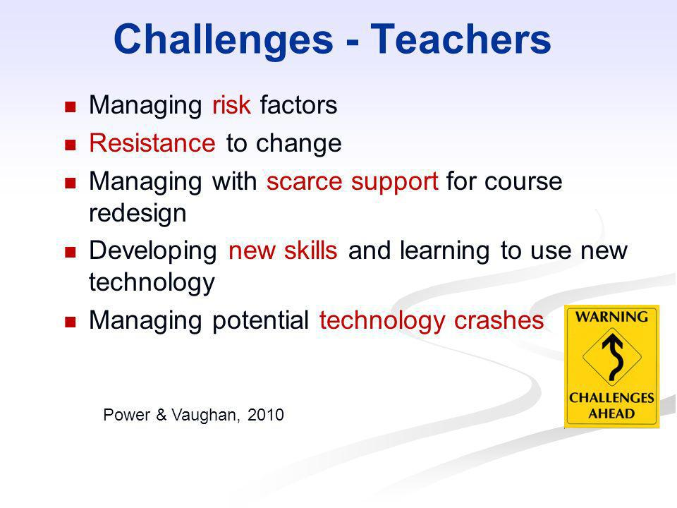 Challenges - Teachers Managing risk factors Resistance to change