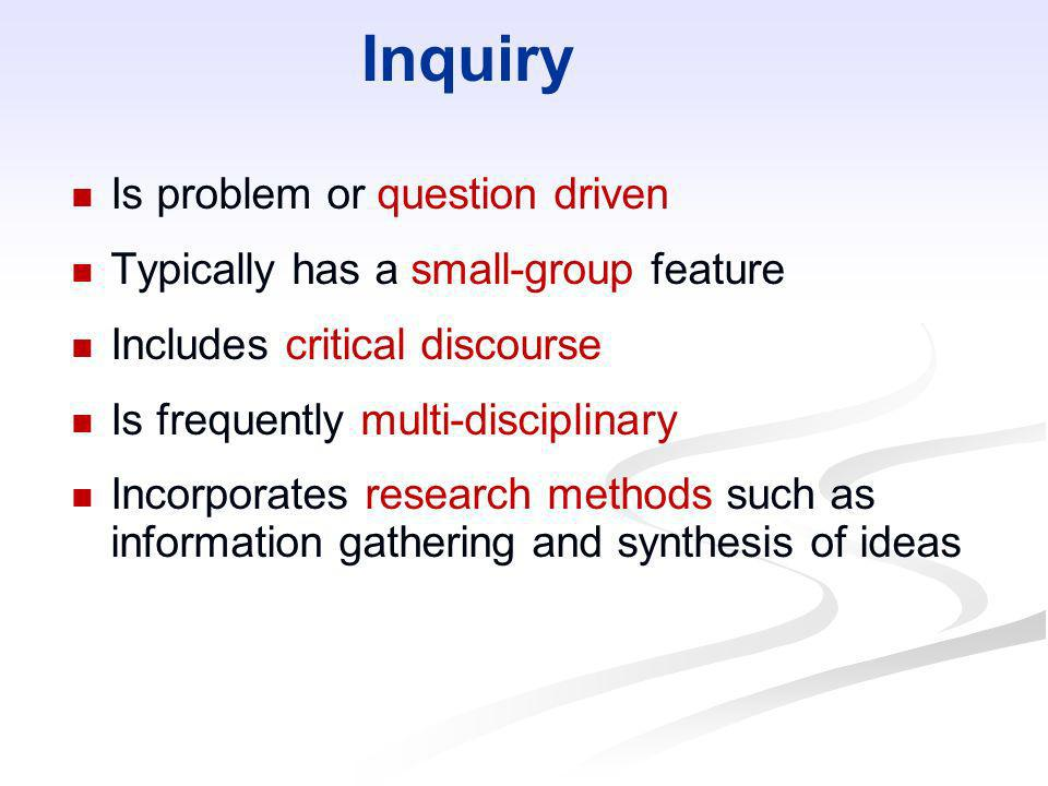 Inquiry Is problem or question driven