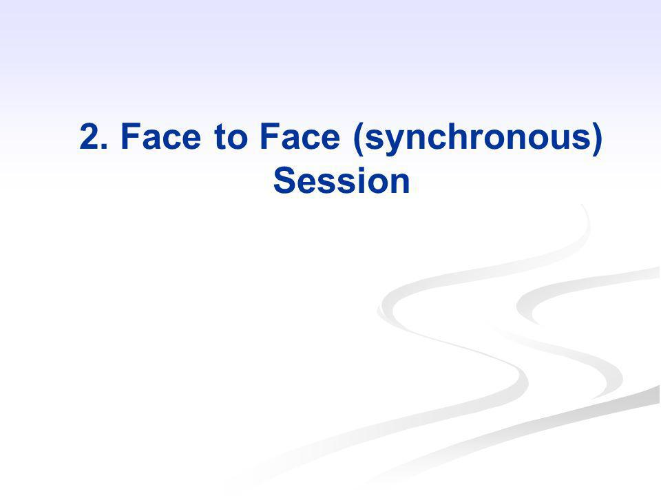 2. Face to Face (synchronous) Session