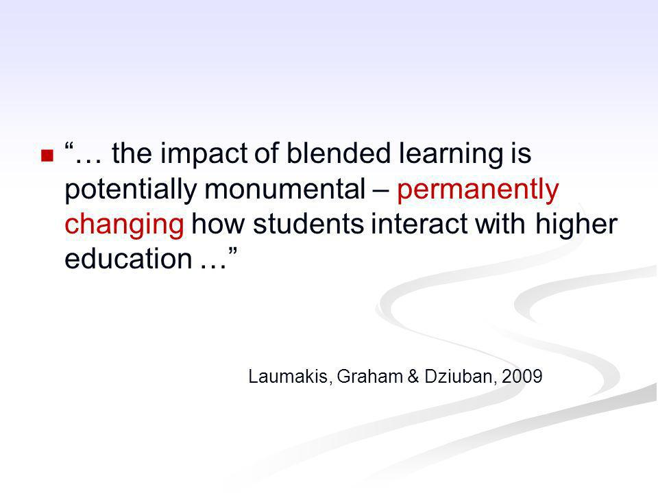 … the impact of blended learning is potentially monumental – permanently changing how students interact with higher education …