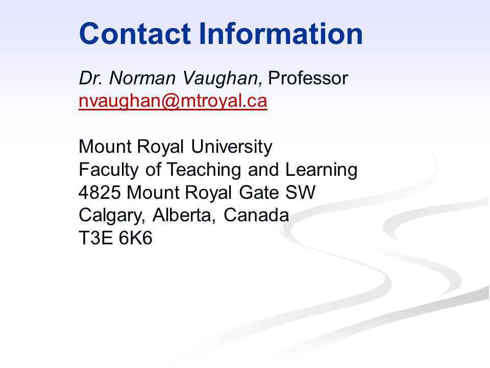 Contact Information Dr. Norman Vaughan, Professor. nvaughan@mtroyal.ca. Mount Royal University. Faculty of Teaching and Learning.