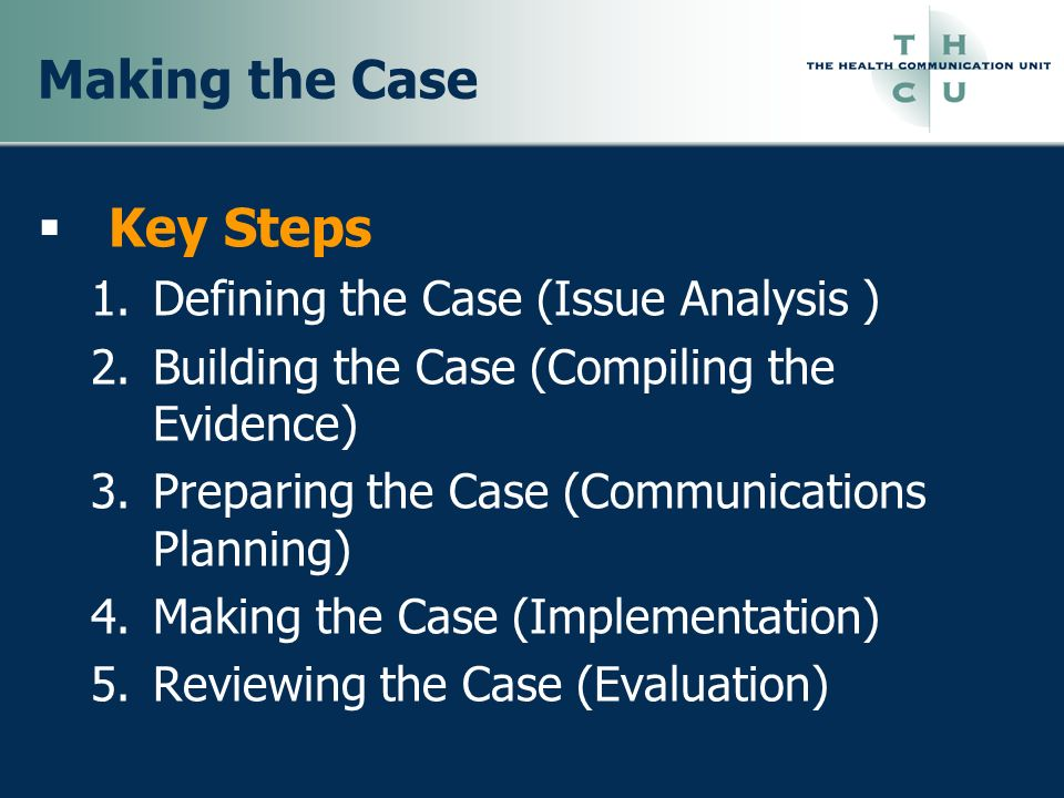 Making the Case Key Steps Defining the Case (Issue Analysis )
