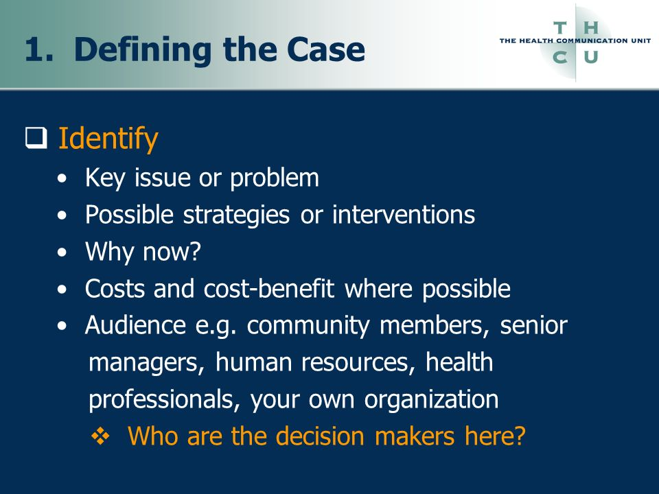 1. Defining the Case Identify Key issue or problem