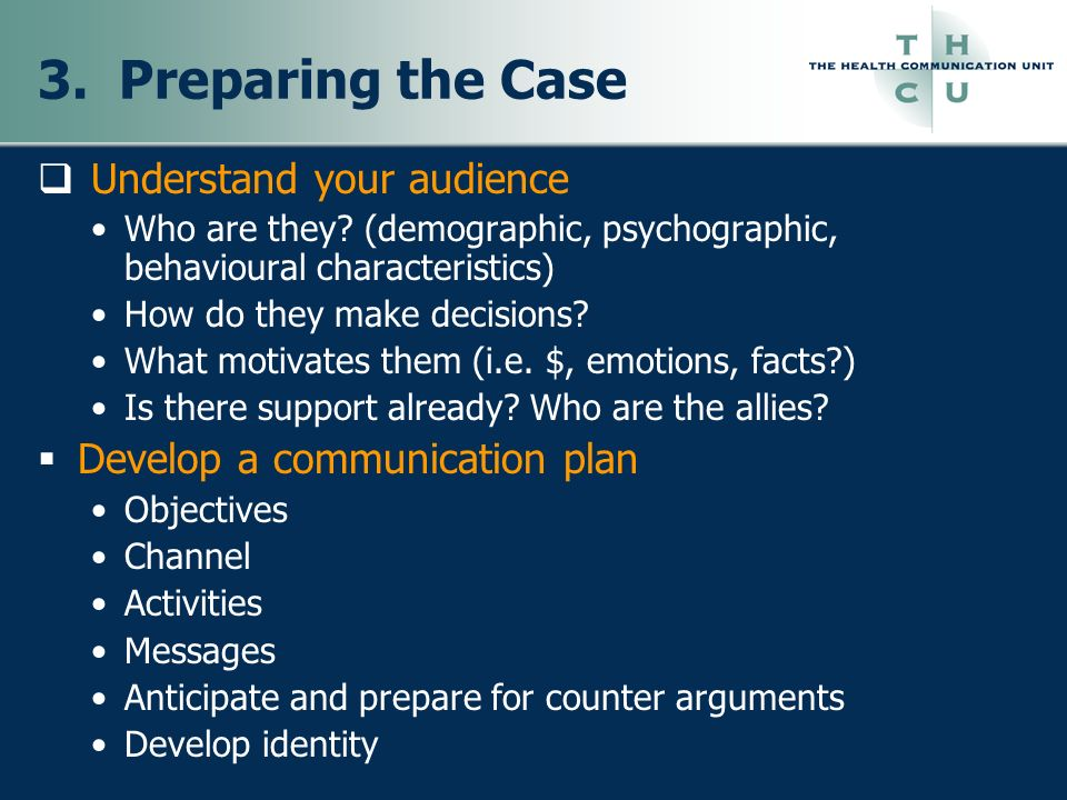 3. Preparing the Case Understand your audience