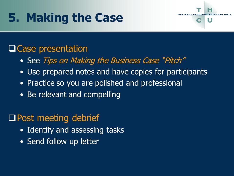 5. Making the Case Case presentation Post meeting debrief