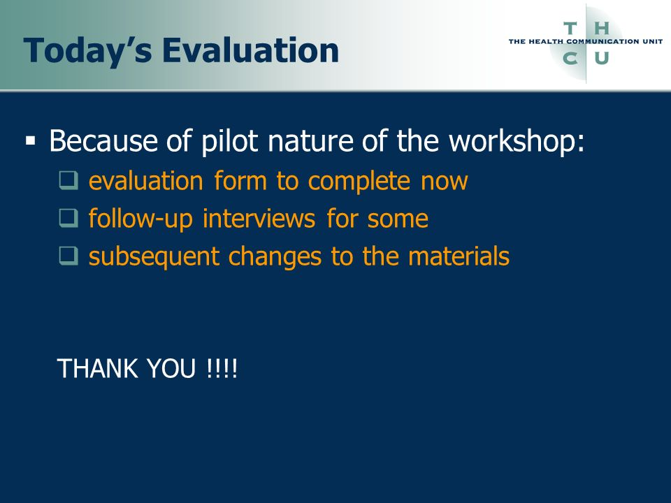 Today's Evaluation Because of pilot nature of the workshop: