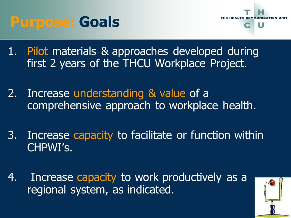 Purpose: Goals Pilot materials & approaches developed during first 2 years of the THCU Workplace Project.