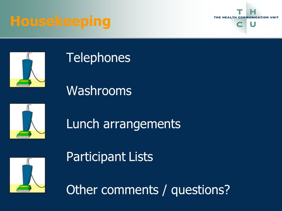 Housekeeping Telephones Washrooms Lunch arrangements Participant Lists