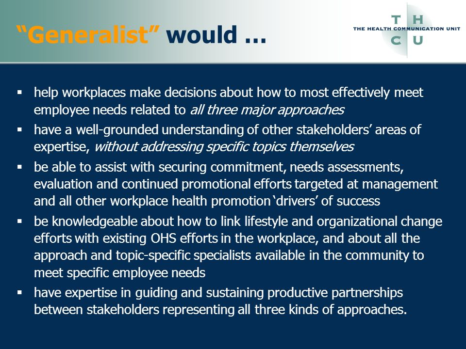 Generalist would … help workplaces make decisions about how to most effectively meet employee needs related to all three major approaches.