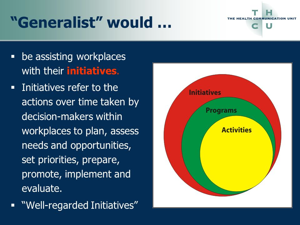 Generalist would … be assisting workplaces with their initiatives.