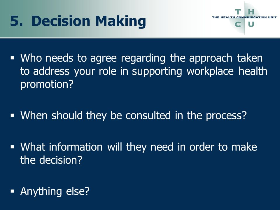 5. Decision Making Who needs to agree regarding the approach taken to address your role in supporting workplace health promotion