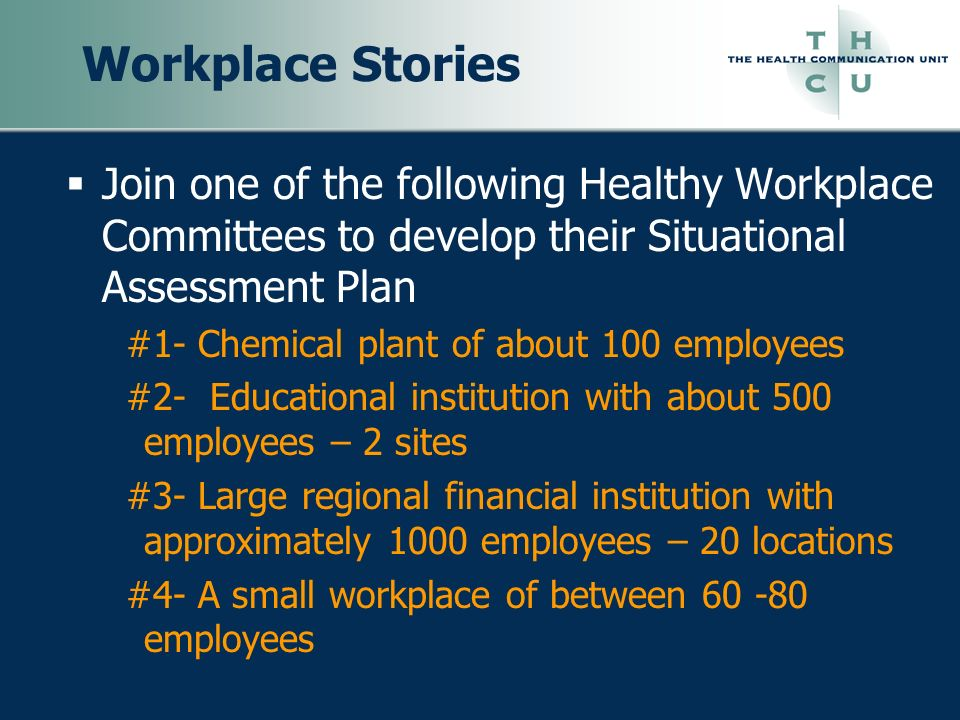 Workplace Stories Join one of the following Healthy Workplace Committees to develop their Situational Assessment Plan.