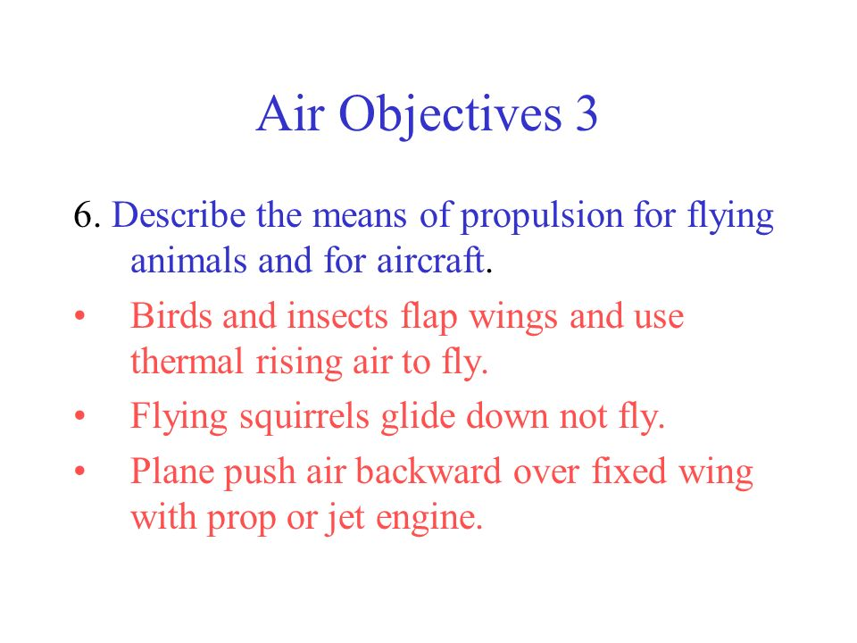 Air Objectives 3 6. Describe the means of propulsion for flying animals and for aircraft.
