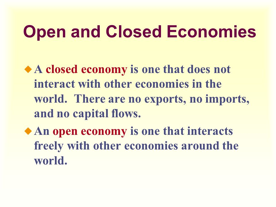 open and closed economies A foreign trade and economic activity 1 an open economy is one that engages in equilibration in saving-investment market in closed and open economies.