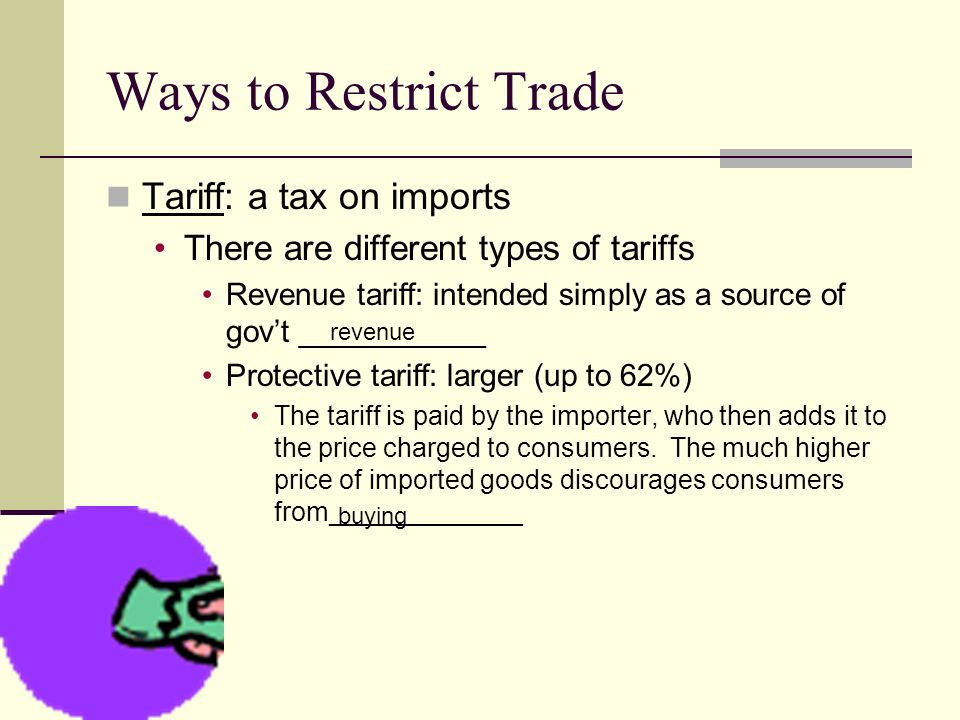 Ways to Restrict Trade Tariff: a tax on imports