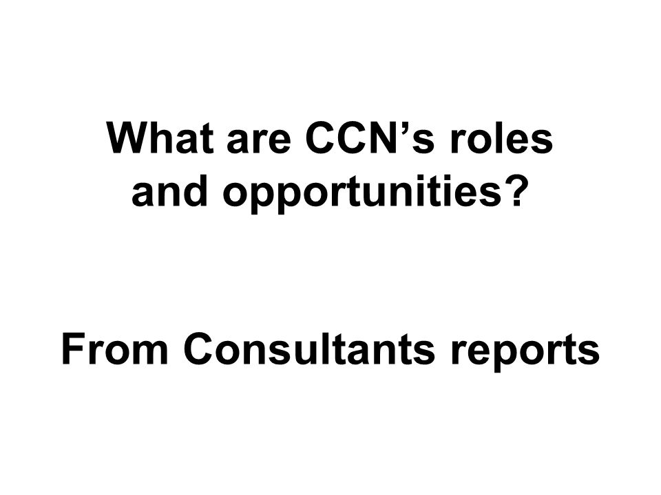 What are CCN's roles and opportunities From Consultants reports