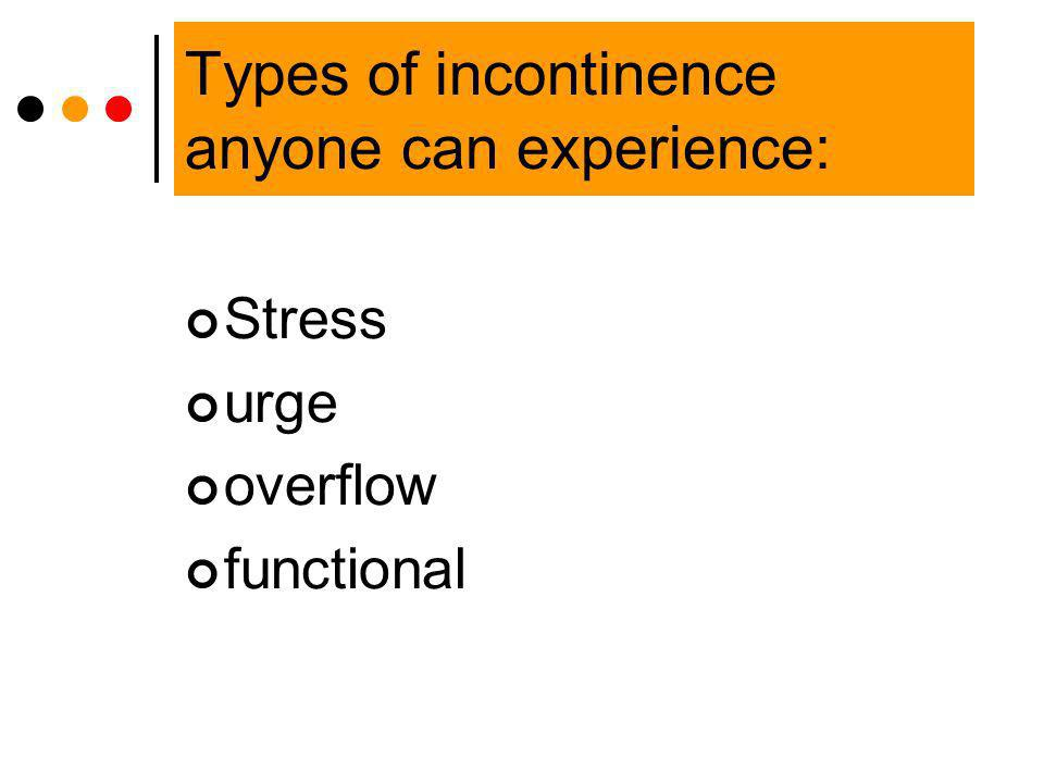 Types of incontinence anyone can experience: