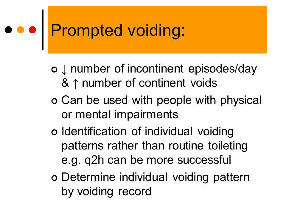 Prompted voiding: ↓ number of incontinent episodes/day & ↑ number of continent voids. Can be used with people with physical or mental impairments.