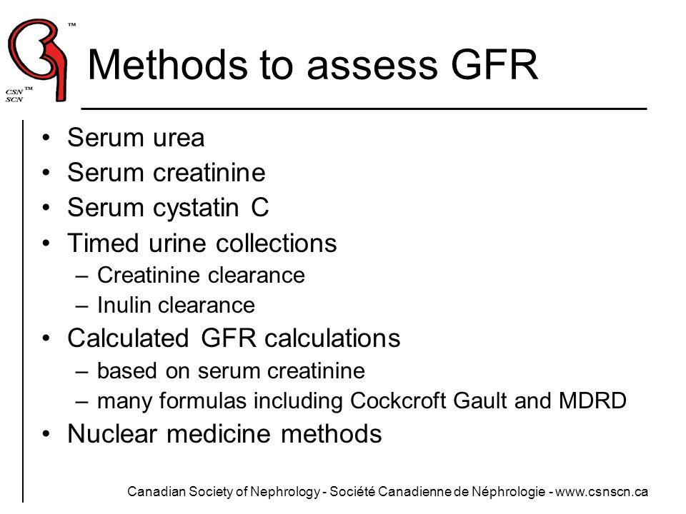 Methods to assess GFR Serum urea Serum creatinine Serum cystatin C