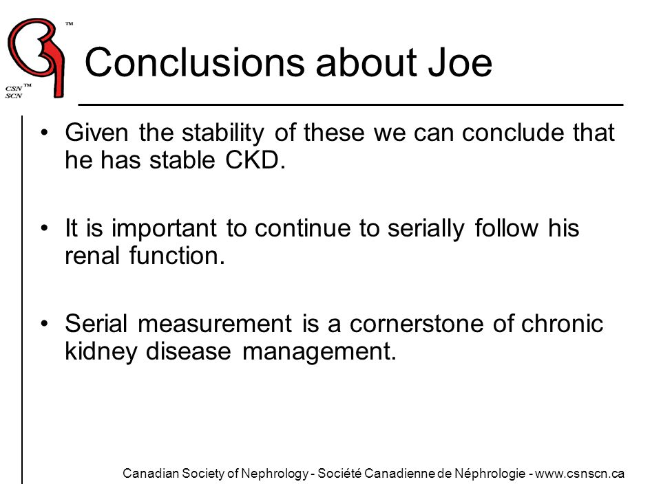 Conclusions about Joe Given the stability of these we can conclude that he has stable CKD.