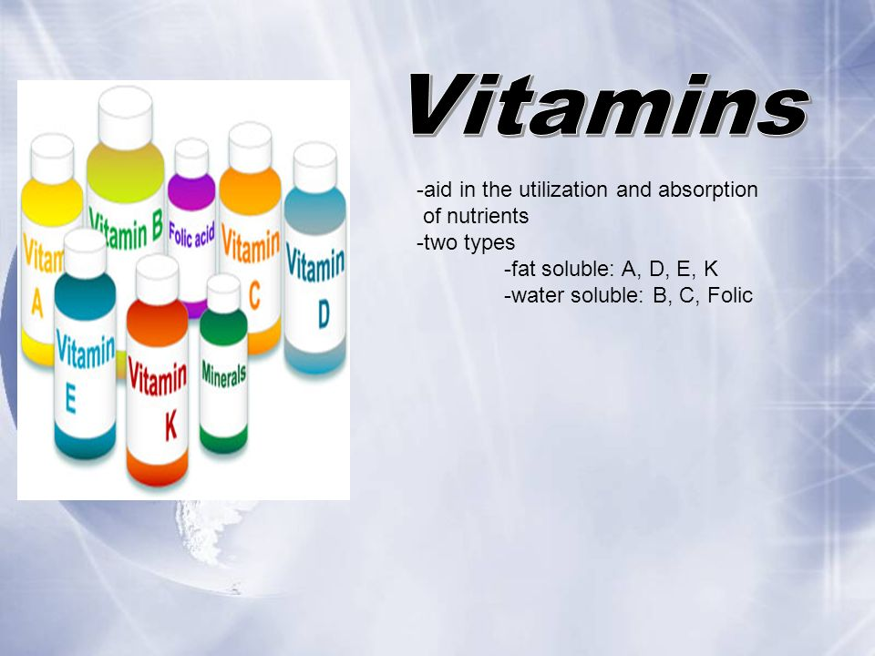 Vitamins -aid in the utilization and absorption of nutrients