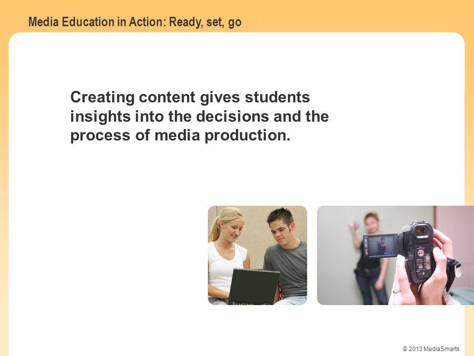 Creating content gives students insights into the decisions and the process of media production.