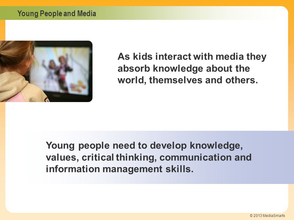 As kids interact with media they absorb knowledge about the world, themselves and others.