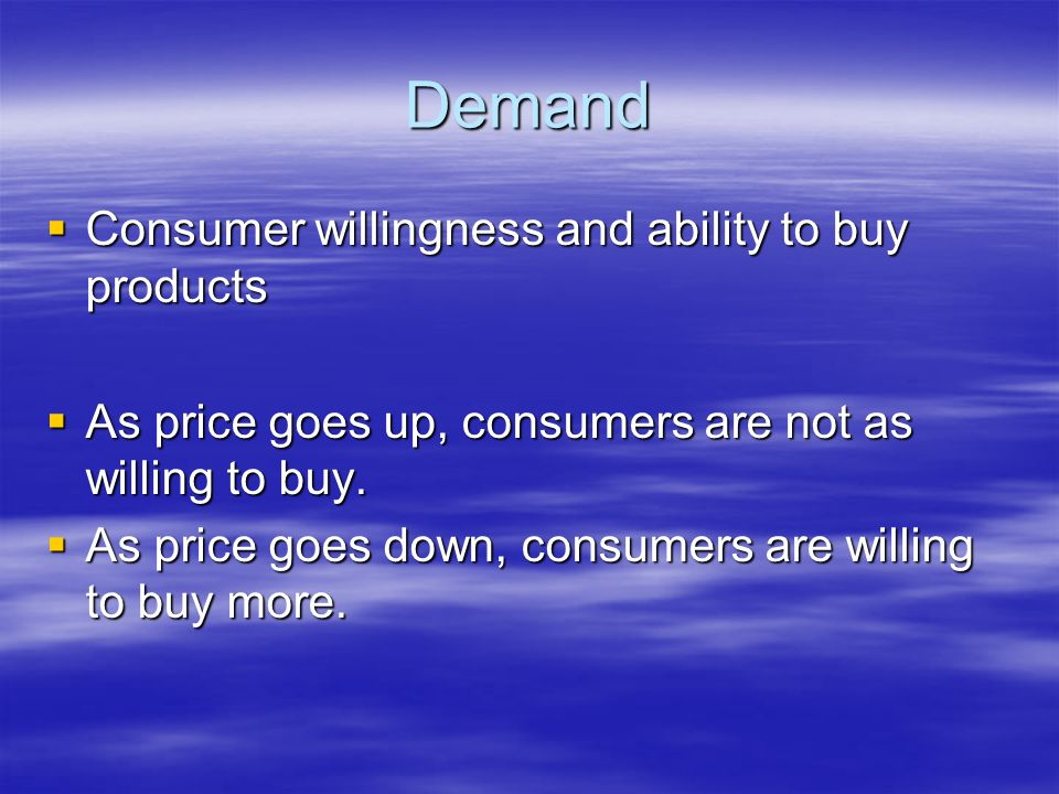 Demand Consumer willingness and ability to buy products
