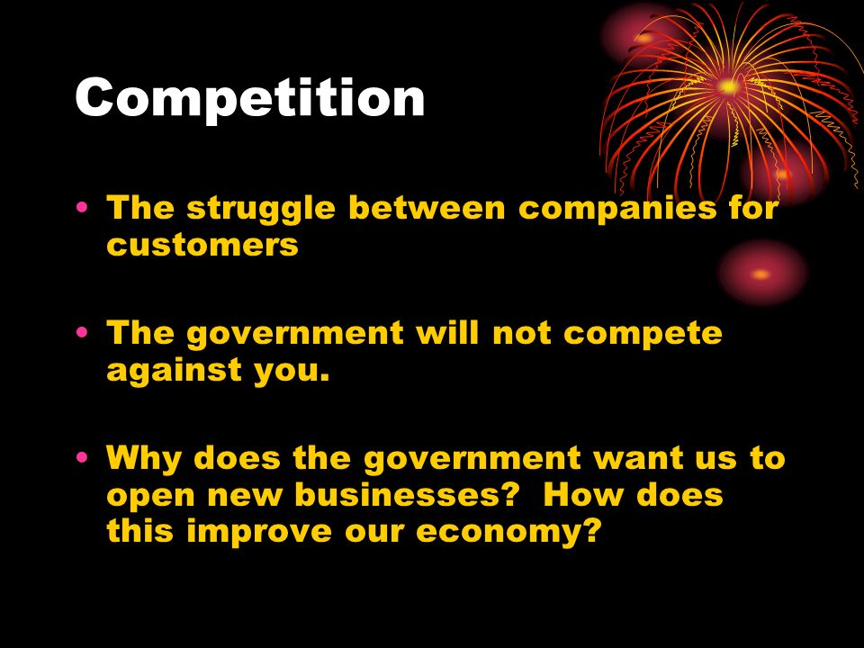 Competition The struggle between companies for customers