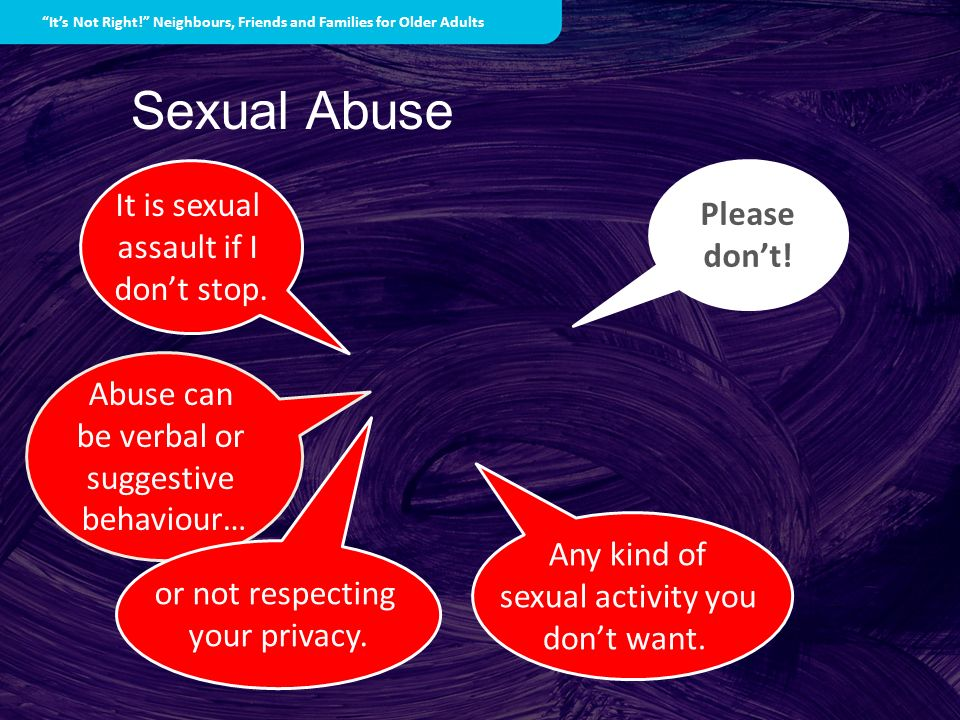 Sexual Abuse It is sexual Please don't! assault if I don't stop.