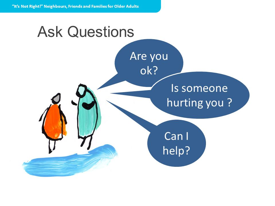 Ask Questions Are you ok Is someone hurting you Can I help